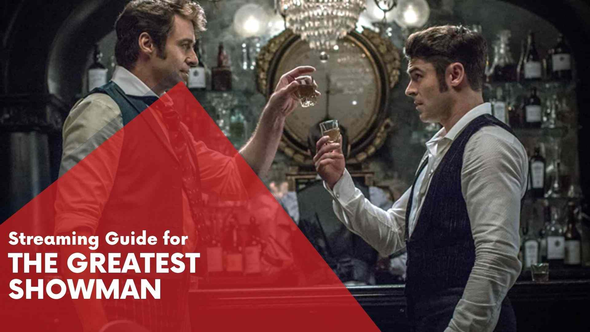 The Greatest Showman Streaming Guide
